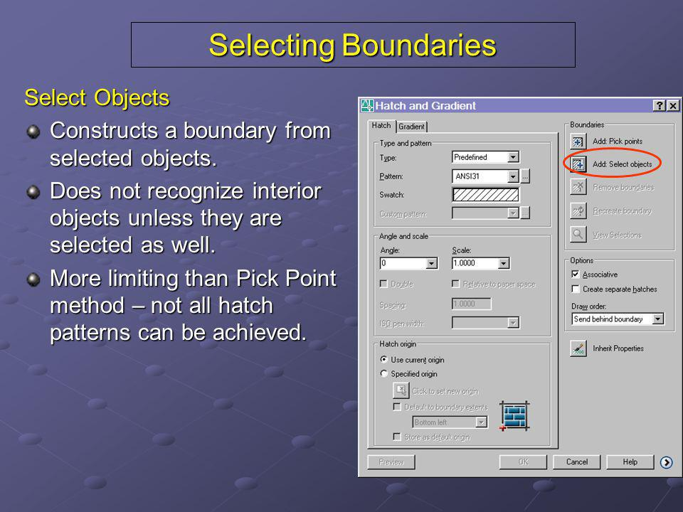 Selecting Boundaries Select Objects Constructs a boundary from selected objects. Does not recognize interior objects unless they are selected as well.