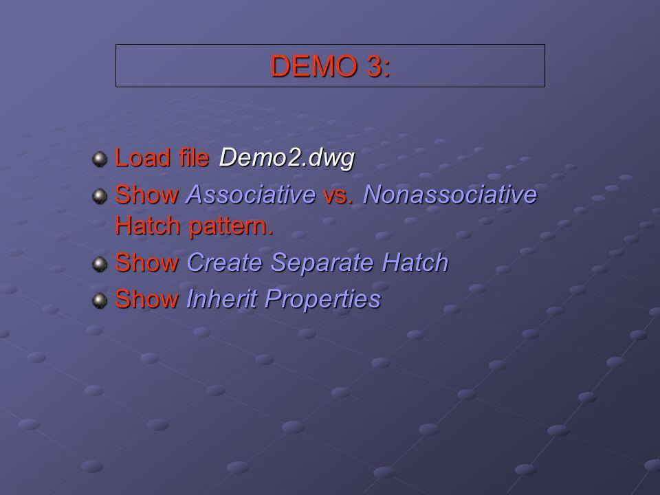 DEMO 3: Load file Demo2.dwg Show Associative vs. Nonassociative Hatch pattern. Show Create Separate Hatch Show Inherit Properties