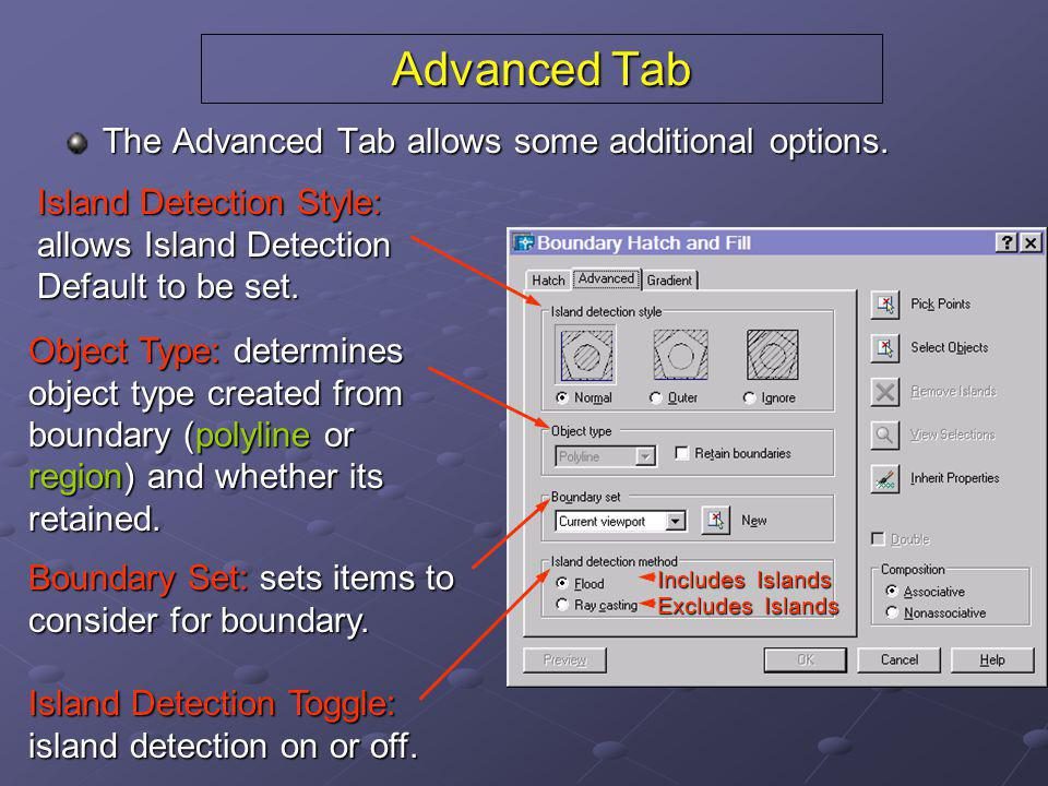Advanced Tab The Advanced Tab allows some additional options. Island Detection Style: allows Island Detection Default to be set. Object Type: determin