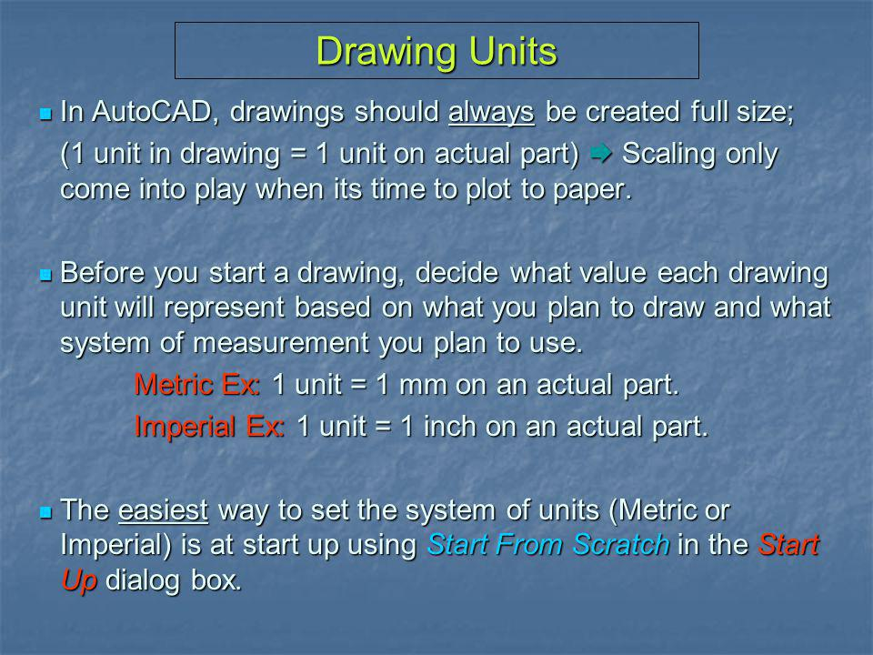 Scaling CAD Drawings General procedure for scaling a plot is the same regardless of drawing type, however there are slight differences for each of the following; General procedure for scaling a plot is the same regardless of drawing type, however there are slight differences for each of the following; Machine drawings in English Units Machine drawings in English Units Machine drawings in Metric Units Machine drawings in Metric Units Architectural drawings Architectural drawings Next we look at the difference for a Machine drawing in Metric Units.