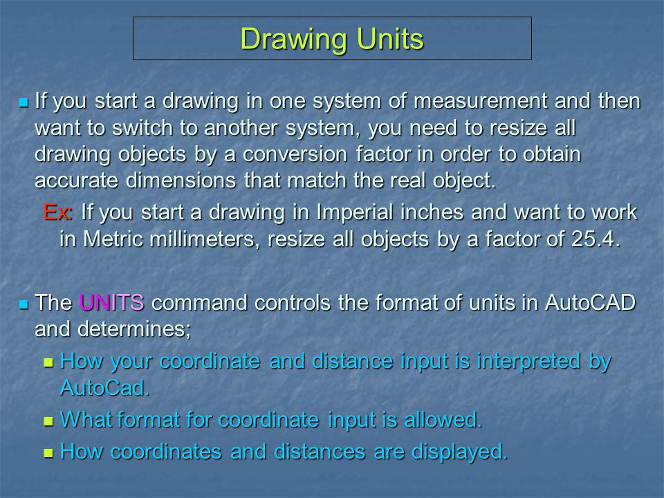 Units Format Units Command – sets the format for length and angle units in your drawing.