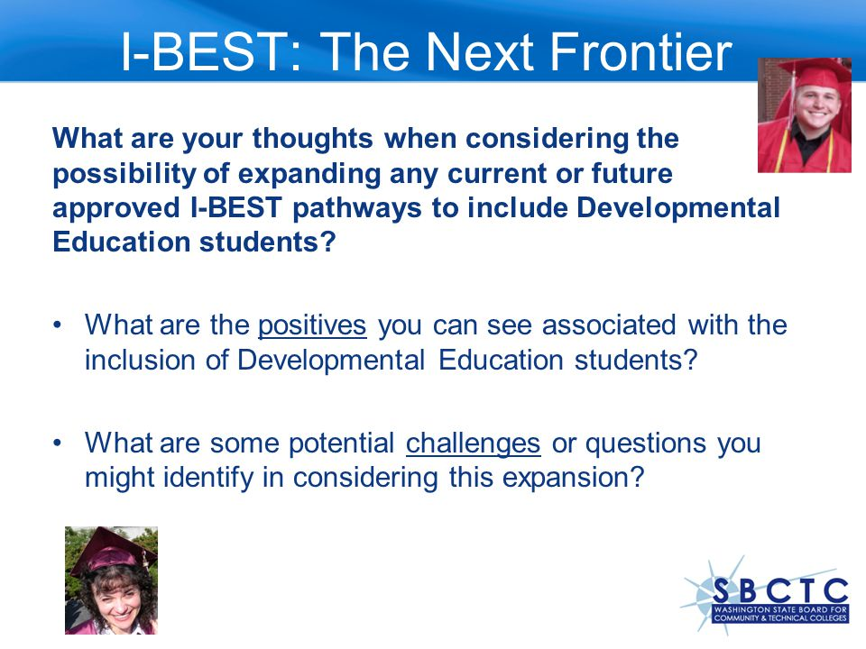 What are your thoughts when considering the possibility of expanding any current or future approved I-BEST pathways to include Developmental Education students.