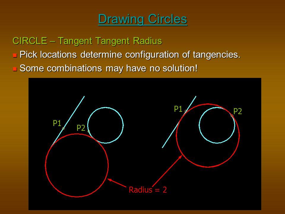 Drawing Circles CIRCLE – Tangent Tangent Radius Pick locations determine configuration of tangencies. Pick locations determine configuration of tangen