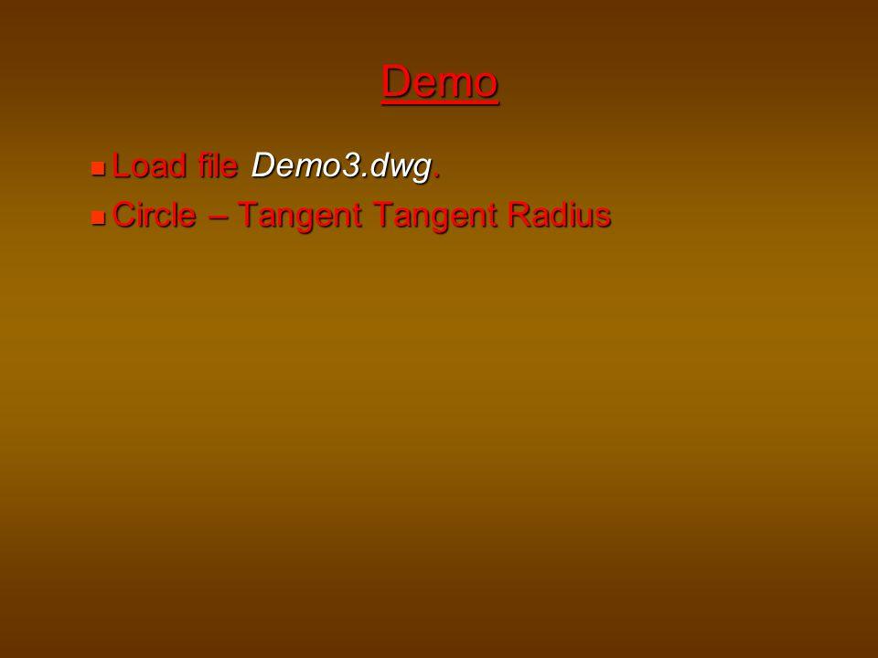 Load file Demo3.dwg. Load file Demo3.dwg. Circle – Tangent Tangent Radius Circle – Tangent Tangent Radius Demo