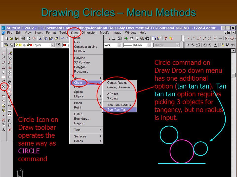 Drawing Circles – Menu Methods Circle Icon on Draw toolbar operates the same way as CIRCLE command Circle command on Draw Drop down menu has one addit