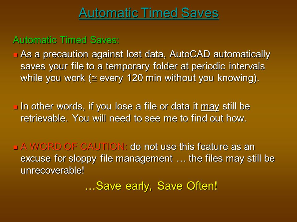 Automatic Timed Saves Automatic Timed Saves: As a precaution against lost data, AutoCAD automatically saves your file to a temporary folder at periodi