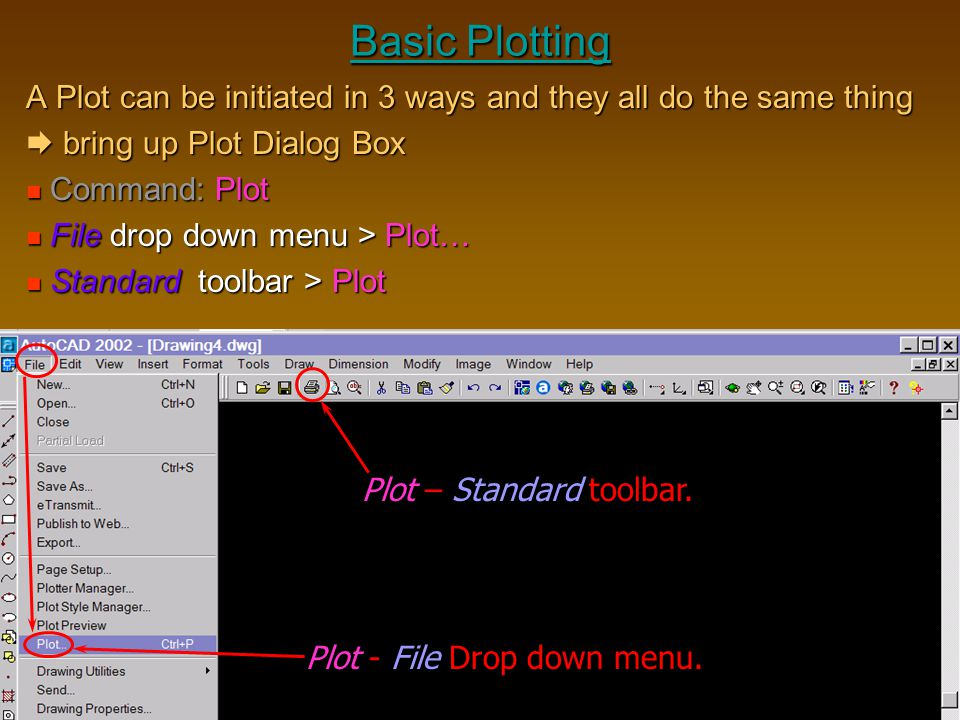 Basic Plotting A Plot can be initiated in 3 ways and they all do the same thing  bring up Plot Dialog Box Command: Plot Command: Plot File drop down