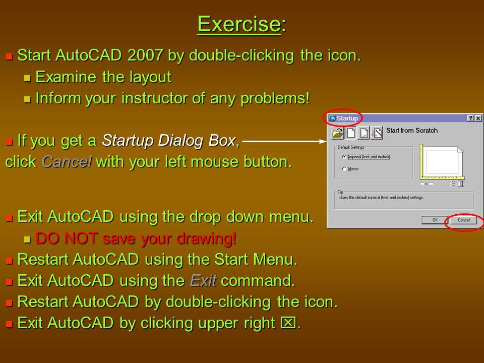 Exit AutoCAD using the drop down menu. Exit AutoCAD using the drop down menu. DO NOT save your drawing! DO NOT save your drawing! Restart AutoCAD usin