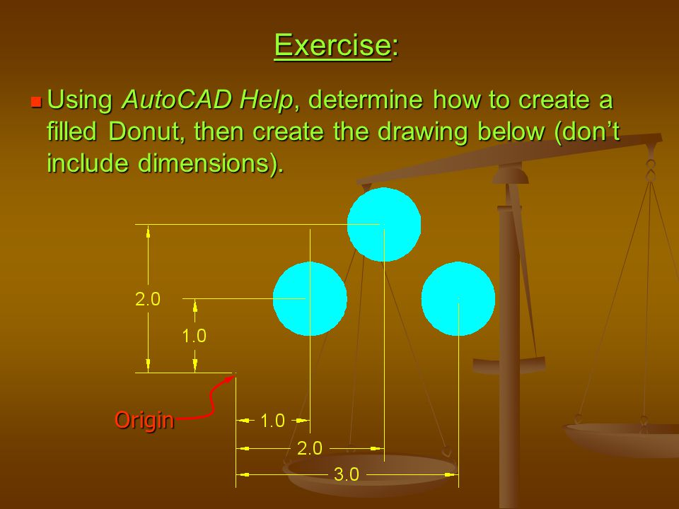 Exercise: Using AutoCAD Help, determine how to create a filled Donut, then create the drawing below (don't include dimensions). Using AutoCAD Help, de