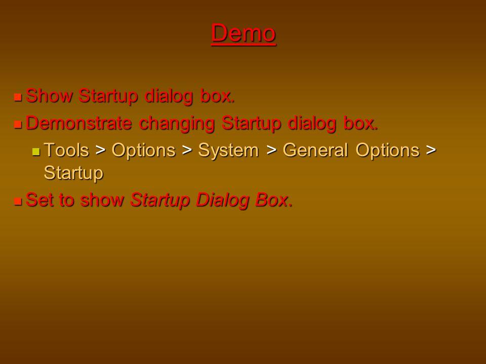 Show Startup dialog box. Show Startup dialog box. Demonstrate changing Startup dialog box. Demonstrate changing Startup dialog box. Tools > Options >