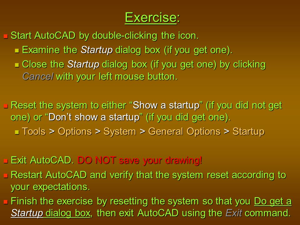 Exercise: Start AutoCAD by double-clicking the icon. Start AutoCAD by double-clicking the icon. Examine the Startup dialog box (if you get one). Exami