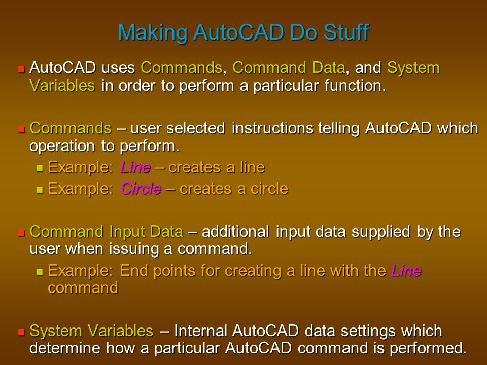 Making AutoCAD Do Stuff AutoCAD uses Commands, Command Data, and System Variables in order to perform a particular function. AutoCAD uses Commands, Co