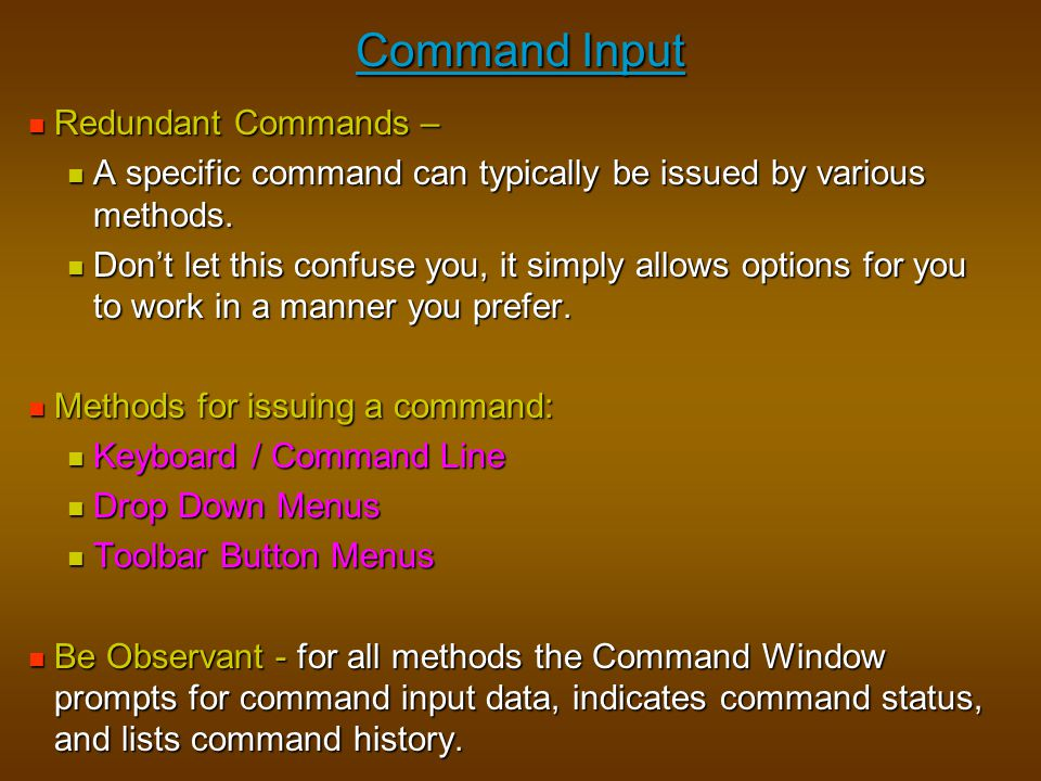 Command Input Redundant Commands – Redundant Commands – A specific command can typically be issued by various methods. A specific command can typicall