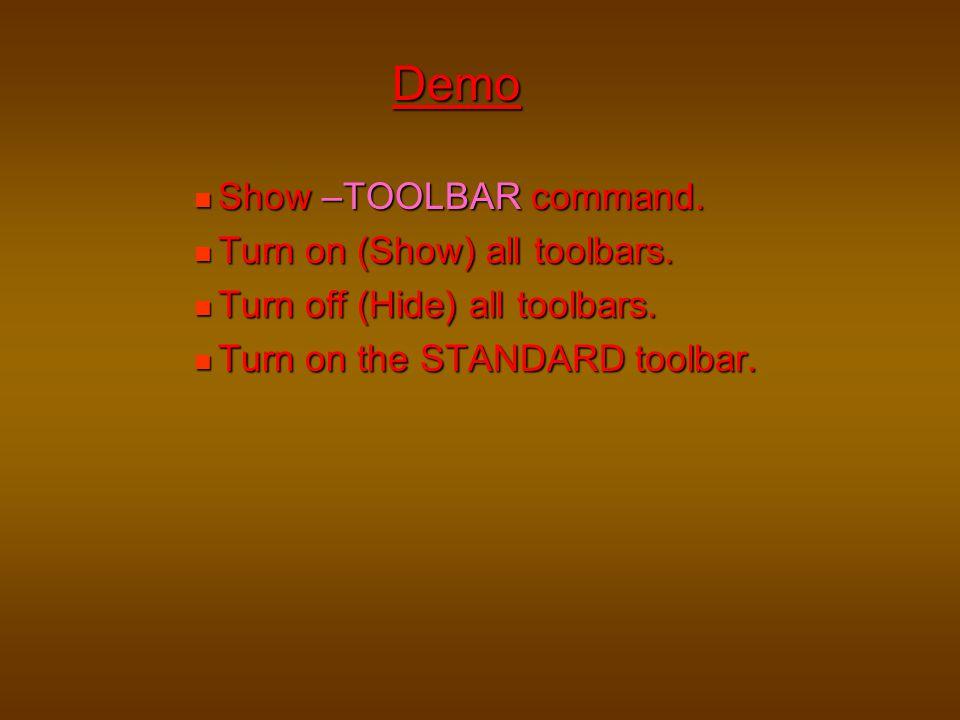 Show –TOOLBAR command. Show –TOOLBAR command. Turn on (Show) all toolbars. Turn on (Show) all toolbars. Turn off (Hide) all toolbars. Turn off (Hide)