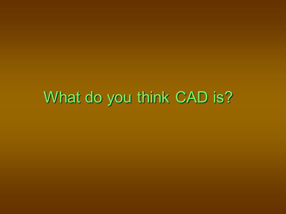 What is CAD?… Really.CAD stands for Computer-Aided Design/Drafting.