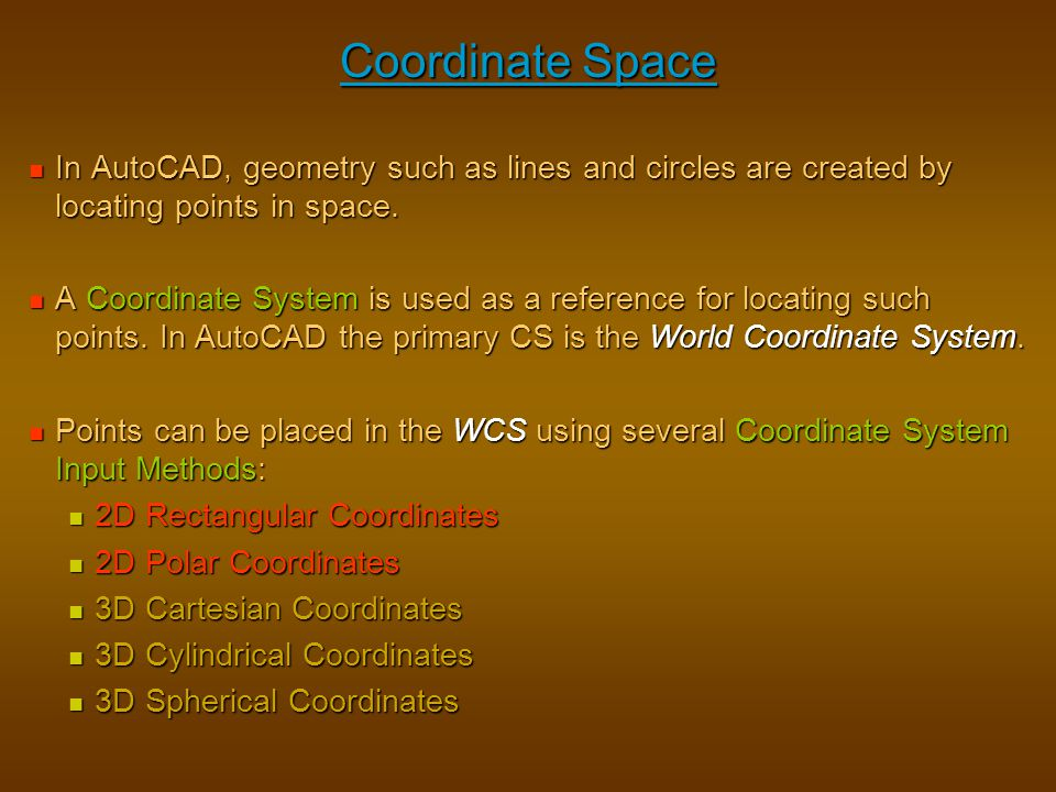 Coordinate Space In AutoCAD, geometry such as lines and circles are created by locating points in space. In AutoCAD, geometry such as lines and circle