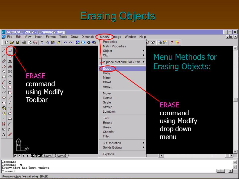 Erasing Objects ERASE command using Modify Toolbar ERASE command using Modify drop down menu Menu Methods for Erasing Objects: