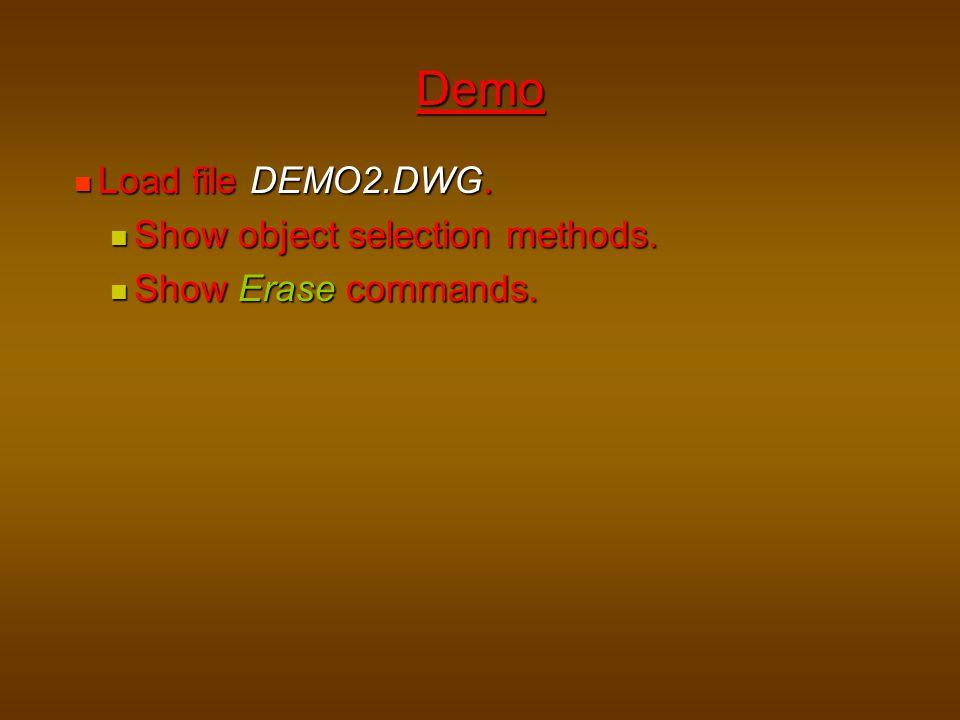 Load file DEMO2.DWG. Load file DEMO2.DWG. Show object selection methods. Show object selection methods. Show Erase commands. Show Erase commands. Demo