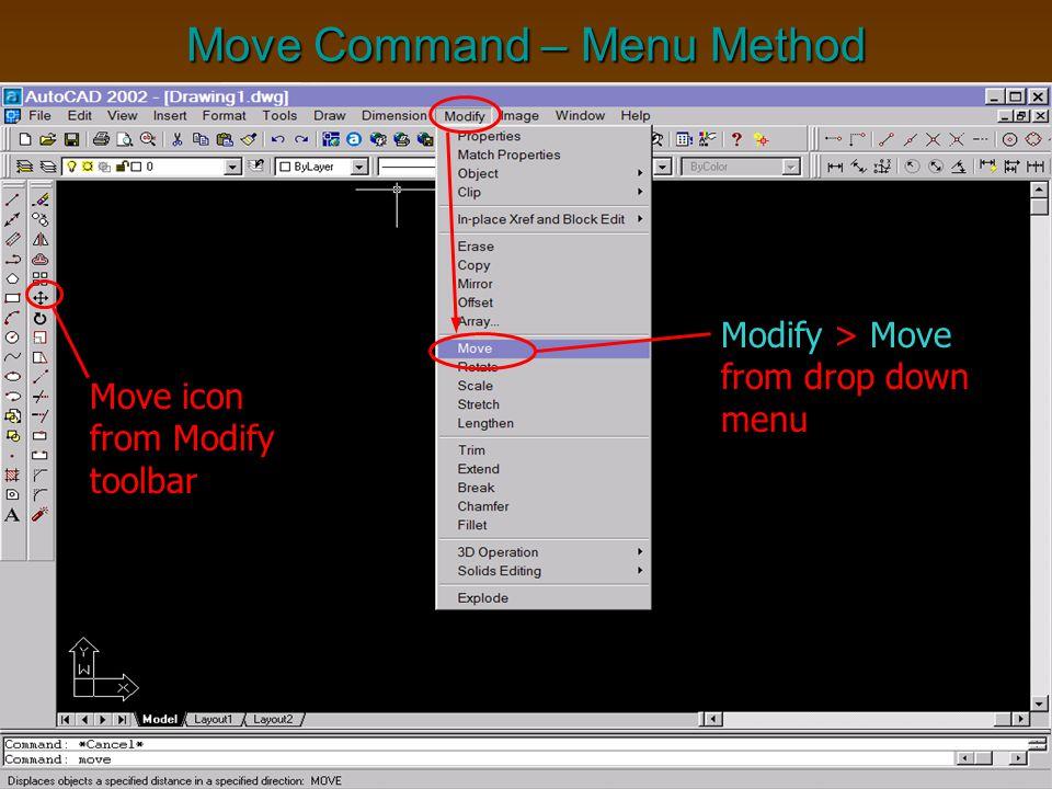 Move Command – Menu Method Move icon from Modify toolbar Modify > Move from drop down menu