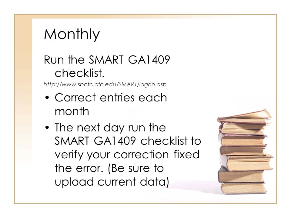 Monthly Run the SMART GA1409 checklist.