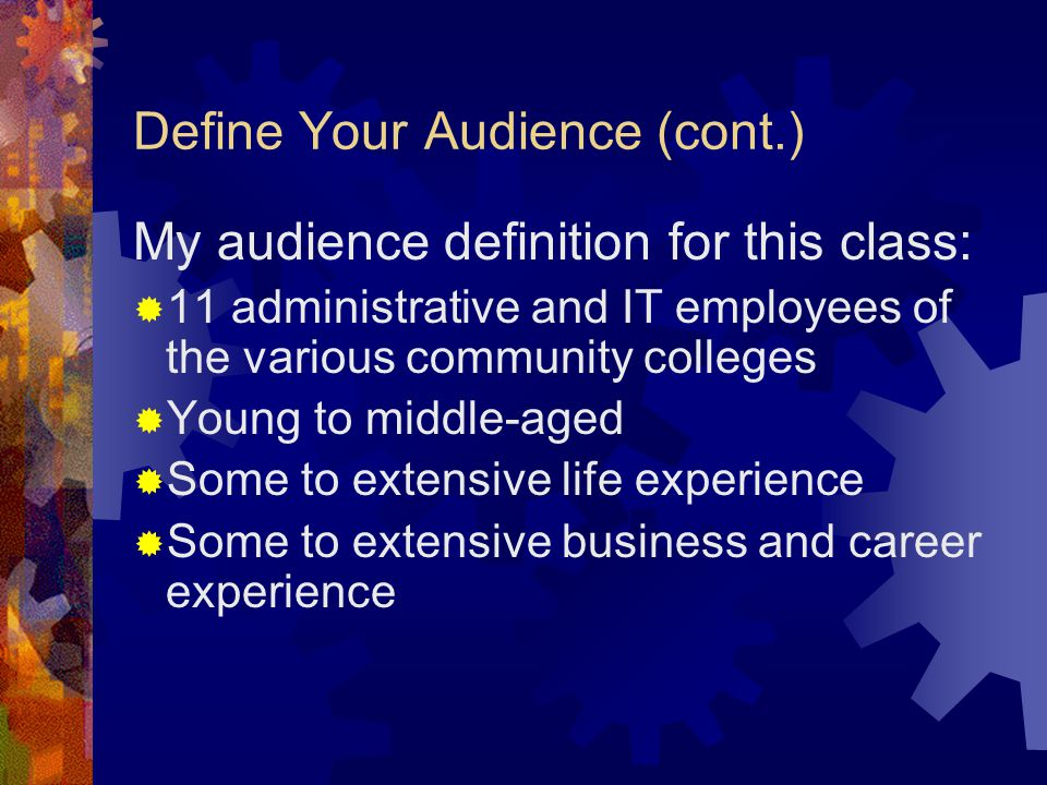 Define Your Audience (cont.)  Why will they be coming to class.