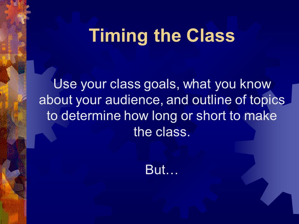 The Five-Minute Rule If you can't even begin to figure out where to start with your class curriculum, try applying the Five Minute Rule.