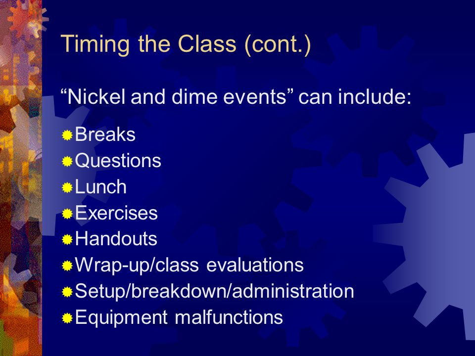 Timing the Class (cont.) …take into account all the nickel and dime events that will eat away at your class time.