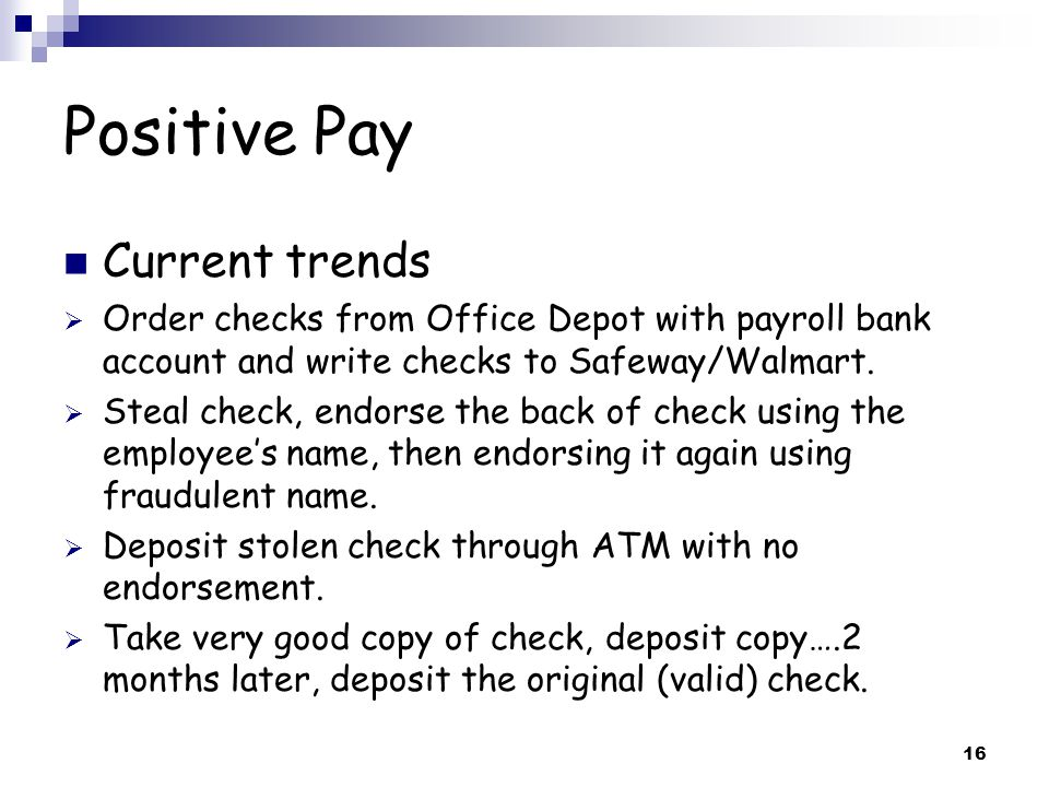 Positive Pay Current trends  Order checks from Office Depot with payroll bank account and write checks to Safeway/Walmart.