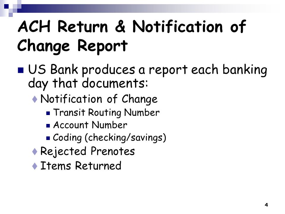 5 ACH Return & Notification of Change Report Notification of Change  Lynn or Brenda will email the colleges banking contact with the Notification of Change obtained from the receiving bank of the state employee.