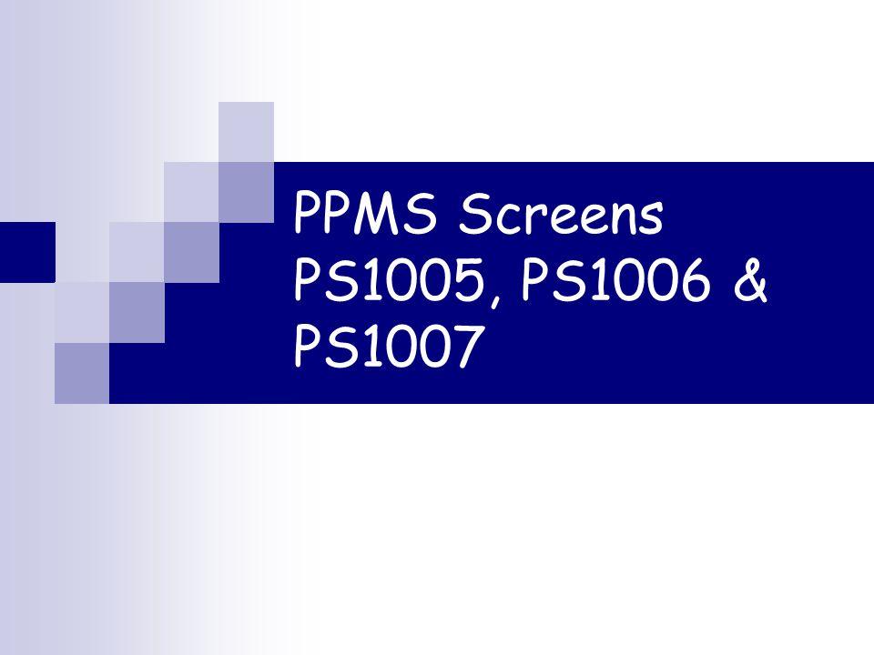 PPMS Screens PS1005, PS1006 & PS1007