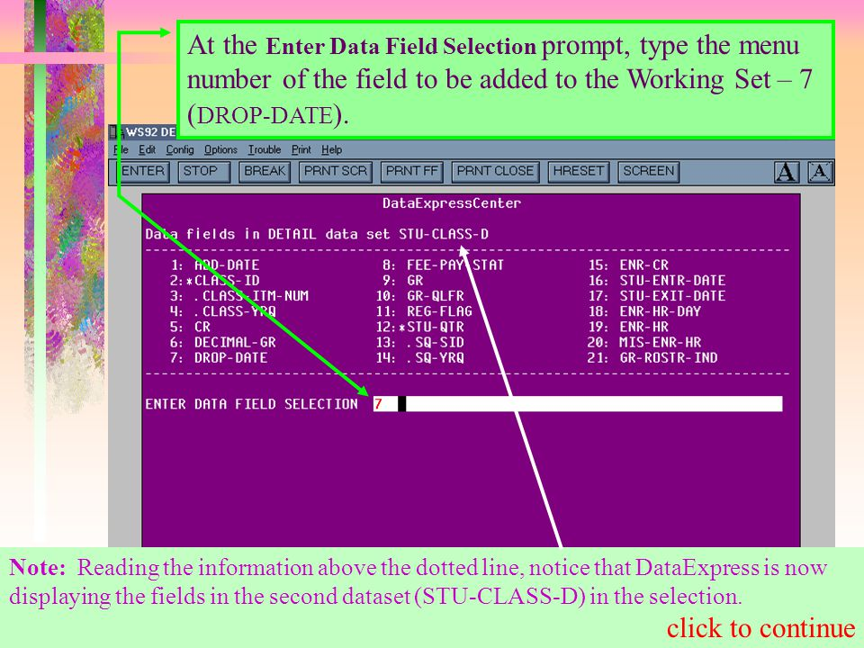 At the Enter Data Field Selection prompt, type the menu number of the field to be added to the Working Set – 7 ( DROP-DATE ).