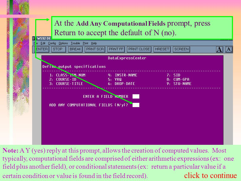At the Add Any Computational Fields prompt, press Return to accept the default of N (no).