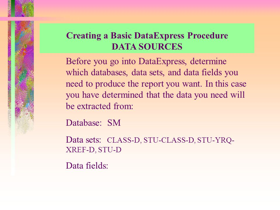 Before you go into DataExpress, determine which databases, data sets, and data fields you need to produce the report you want.