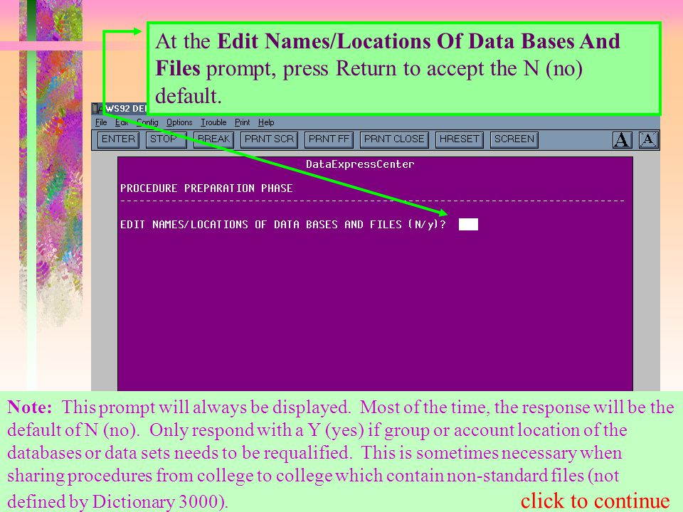 At the Edit Names/Locations Of Data Bases And Files prompt, press Return to accept the N (no) default.