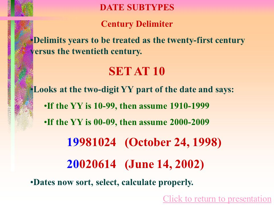 DATE SUBTYPES Century Delimiter Delimits years to be treated as the twenty-first century versus the twentieth century.