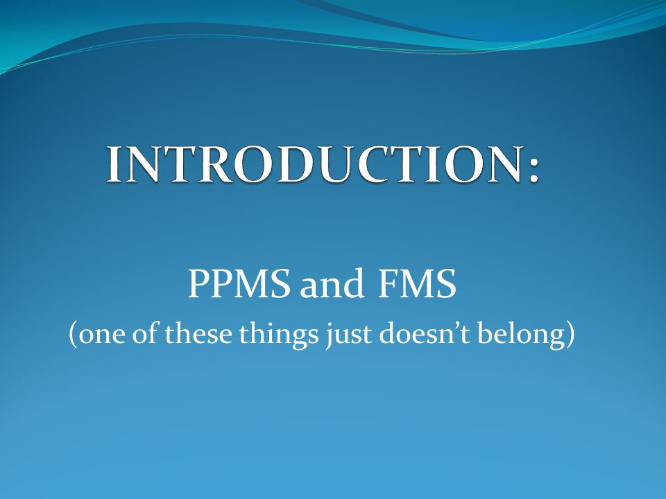 PPMS and FMS (one of these things just doesn't belong)