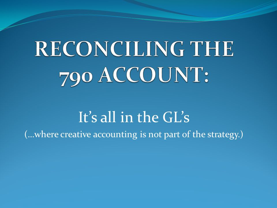 It's all in the GL's (…where creative accounting is not part of the strategy.)