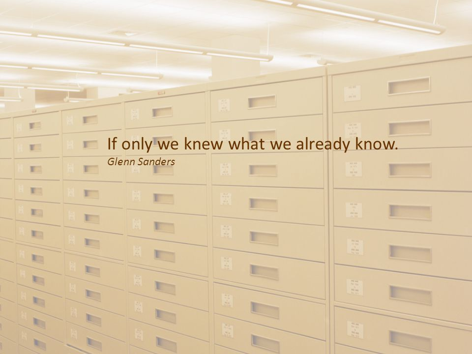 If only we knew what we already know. Glenn Sanders