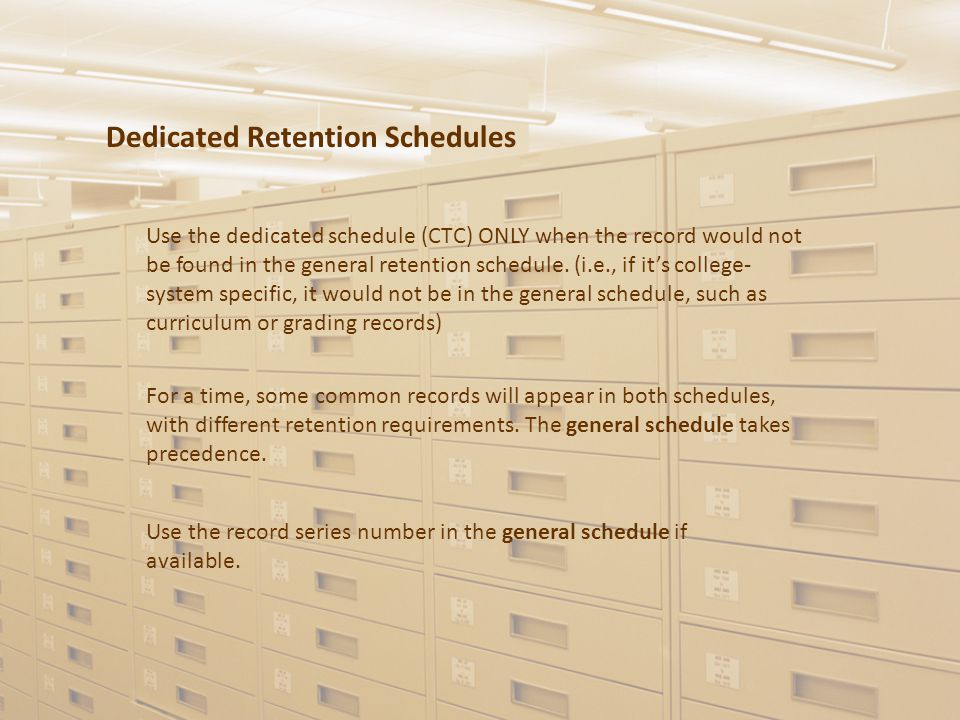 Dedicated Retention Schedules Use the dedicated schedule (CTC) ONLY when the record would not be found in the general retention schedule.