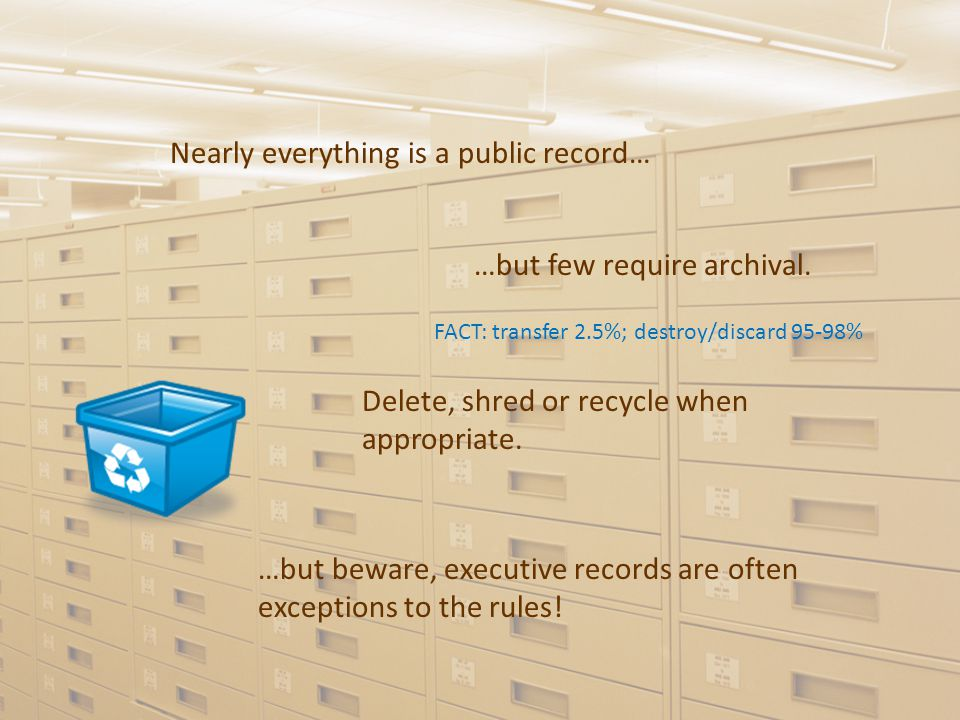 Nearly everything is a public record… …but few require archival.