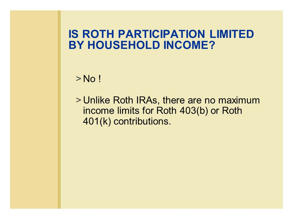 IS ROTH PARTICIPATION LIMITED BY HOUSEHOLD INCOME.