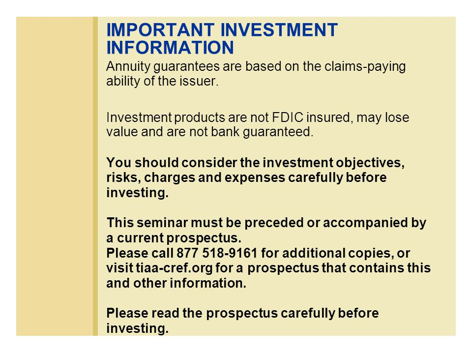 IMPORTANT INVESTMENT INFORMATION Annuity guarantees are based on the claims-paying ability of the issuer.