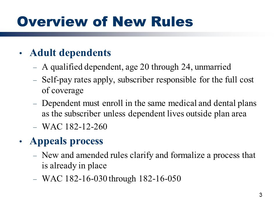 3 Overview of New Rules Adult dependents – A qualified dependent, age 20 through 24, unmarried – Self-pay rates apply, subscriber responsible for the