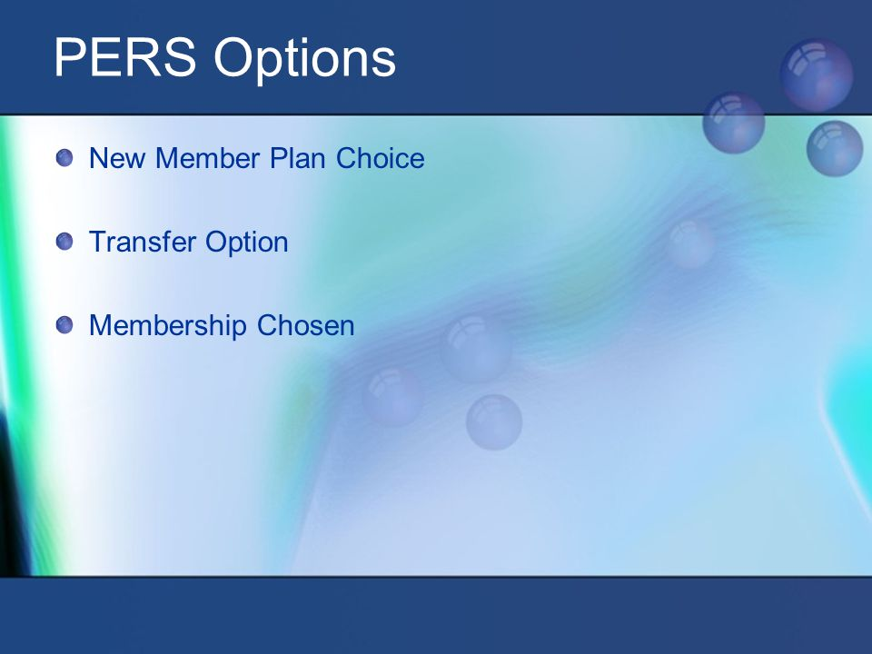 PERS Options New Member Plan Choice Transfer Option Membership Chosen