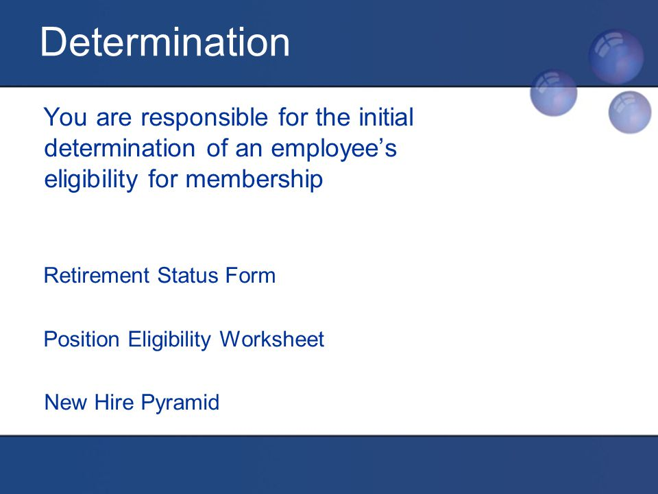 You are responsible for the initial determination of an employee's eligibility for membership Retirement Status Form Position Eligibility Worksheet New Hire Pyramid