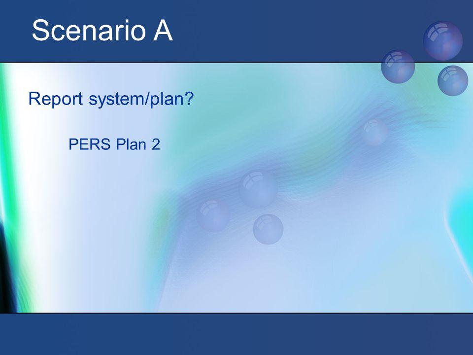 Scenario A Report system/plan PERS Plan 2