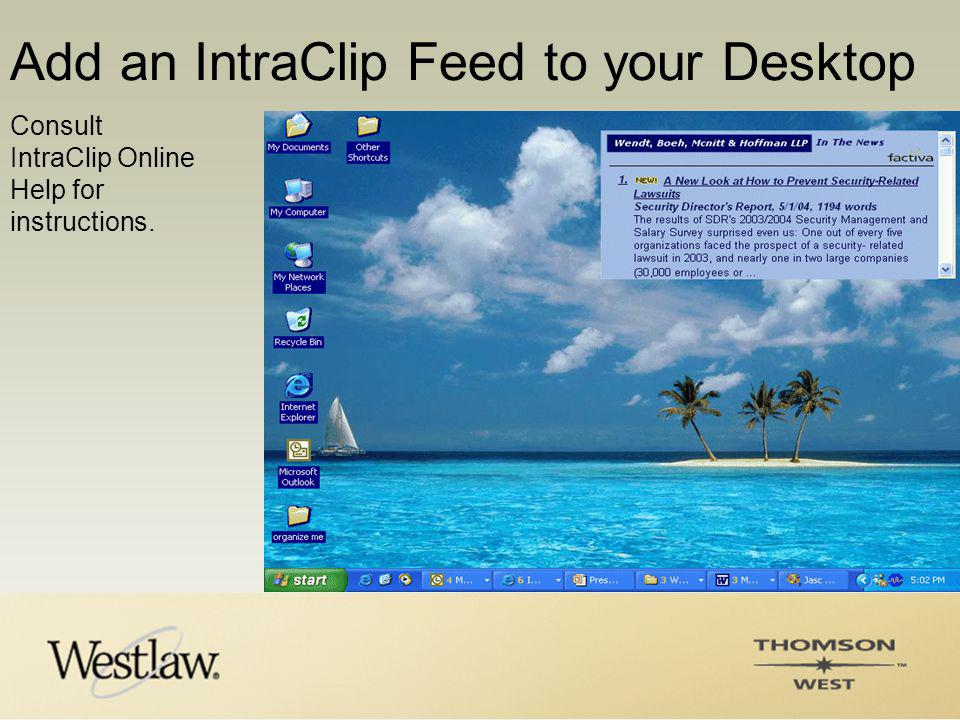 Add an IntraClip Feed to your Desktop Consult IntraClip Online Help for instructions.