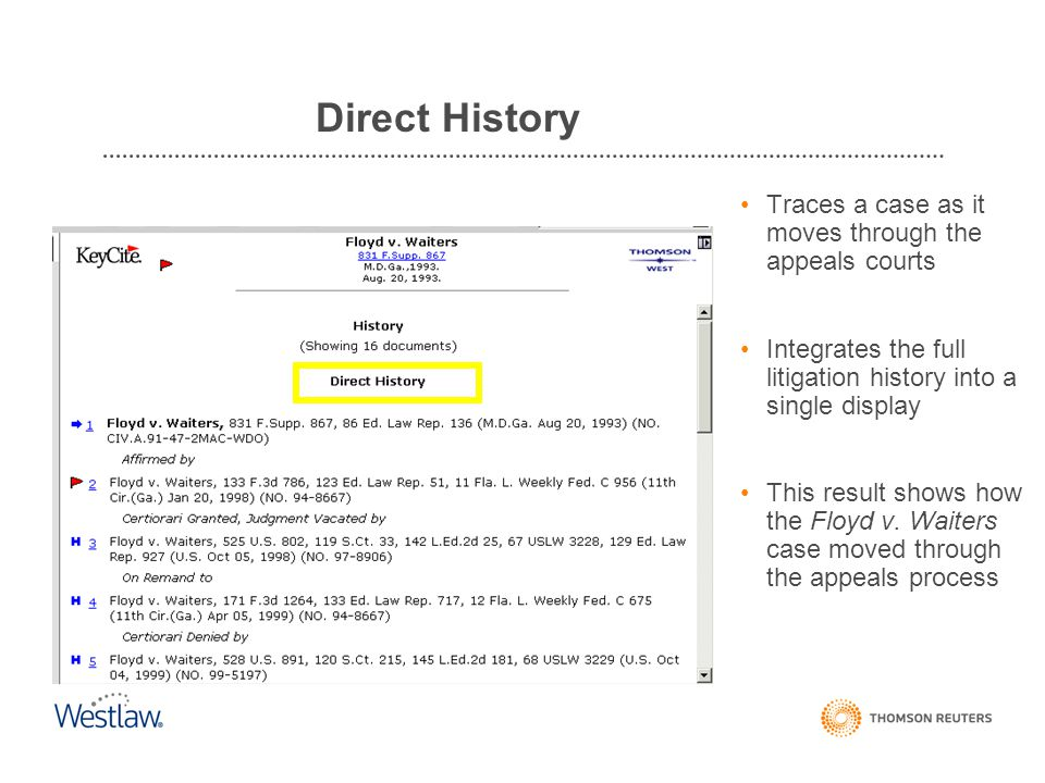 Direct History Traces a case as it moves through the appeals courts Integrates the full litigation history into a single display This result shows how