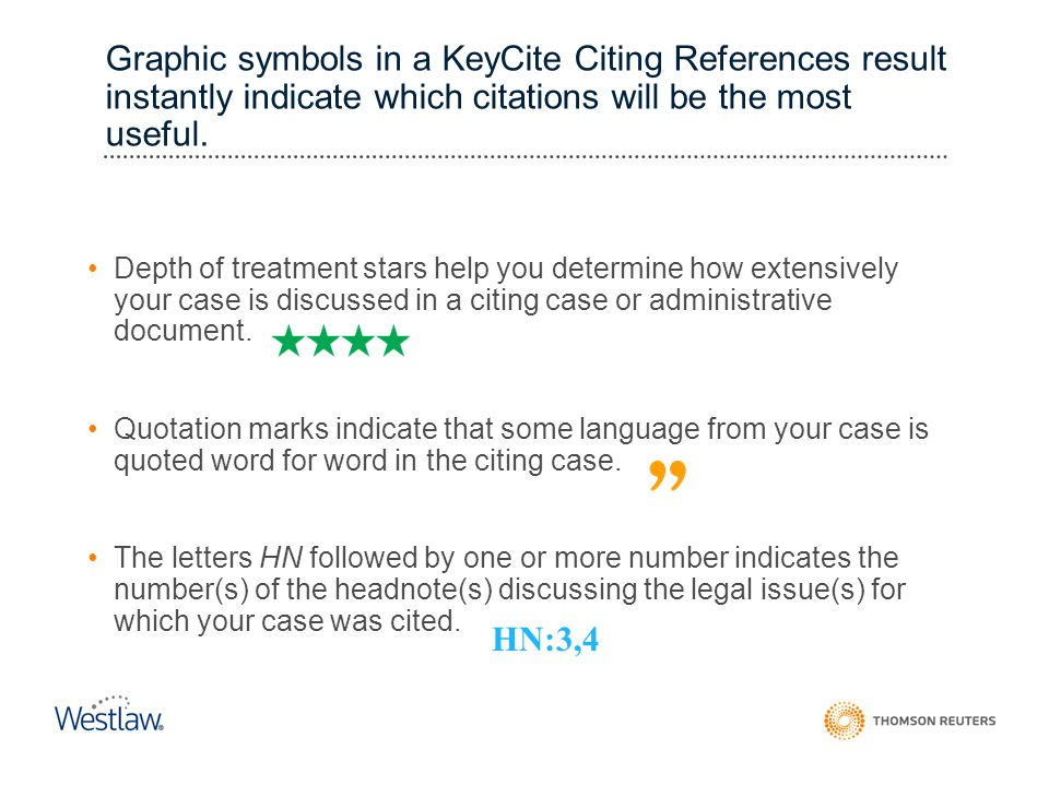 Graphic symbols in a KeyCite Citing References result instantly indicate which citations will be the most useful. Depth of treatment stars help you de
