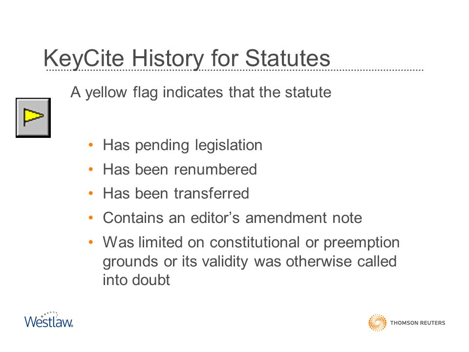 KeyCite History for Statutes A yellow flag indicates that the statute Has pending legislation Has been renumbered Has been transferred Contains an edi